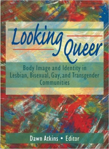 Looking Queer, Body Image and Identity in LGBT Communities
